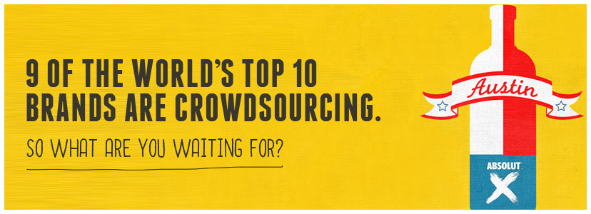 9 Of The Worldu0027s Top 10 Brands Are Crowdsourcing So What Are You Waiting  For?